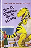 How Do Dinosaurs Go to School? (0007865147) by Yolen, Jane