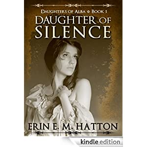 DAUGHTER OF SILENCE: Daughters of Alba, Book 1