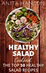 Healthy Salad Cookbook: The Top 50 Mo...