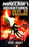 Here Be Dragons: A Minecraft Adventure (Minecraft Adventures) (Volume 4)