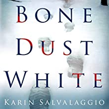 Bone Dust White (       UNABRIDGED) by Karin Salvalaggio Narrated by Amy McFadden