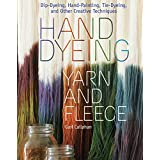 Hand Dyeing Yarn and Fleece: Custom-Color Your Favorite Fibers with Dip-Dyeing, Hand-Painting, Tie-Dyeing, and Other Creative Techniques ~ Gail Callahan