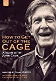 How to Get Out of the Cage: A Year With John Cage [Import]