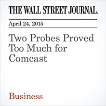 Two Probes Proved Too Much for Comcast (       UNABRIDGED) by The Wall Street Journal, Brent Kendall Narrated by Ken Borgers