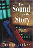 img - for The Sound and the Story: NPR and the Art of Radio book / textbook / text book