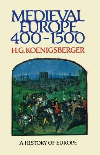 Medieval Europe 400 - 1500 (Koenigsberger and Briggs History of Europe)