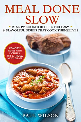 Meal Done Slow: 25 Slow Cooker Recipes For Easy & Flavorful Dishes That Cook Themselves by Paul Wilson