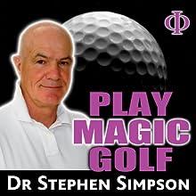 Play Magic Golf (       UNABRIDGED) by Stephen Simpson Narrated by Stephen Simpson