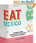 Eat Mexico: Recipes from Mexico City...