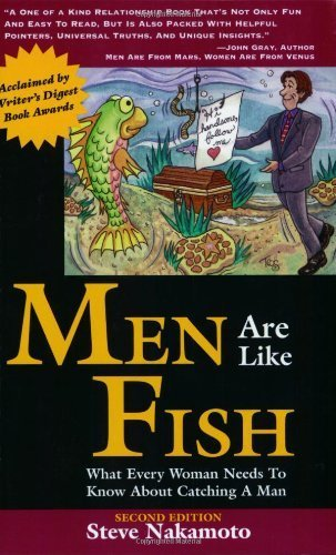 Men Are Like Fish: What Every Woman Needs to Know about Catching a Man by Steve Nakamoto (2002-07-01)