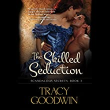 The Skilled Seduction: Scandalous Secrets, Book 3 Audiobook by Tracy Goodwin Narrated by Susan Duerden