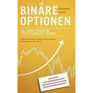 Binäre Optionen: Das Arbeitshandbuch für erfolgreiches Trading: Effektive Handelsstrateg