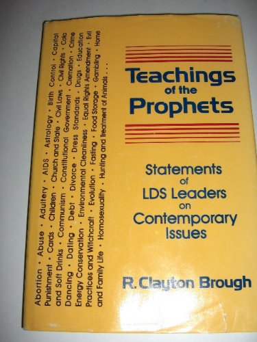 Teaching of the Prophets: Statements of the Lds Leaders on Contemporary Issues, R. CLAYSTON BROUGH