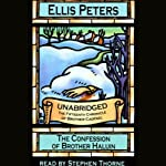 The Confession of Brother Haluin (       UNABRIDGED) by Ellis Peters Narrated by Stephen Thorne