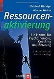 Ressourcenaktivierung: Ein Manual für Psychotherapie, Coaching und Beratung