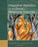 Integrative Statistics for the Social and Behavioral Sciences