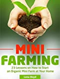 img - for Mini Farming: 23 Lessons on How to Start an Organic Mini Farm at Your Home (Mini Farming, mini farm 101, the farm) book / textbook / text book
