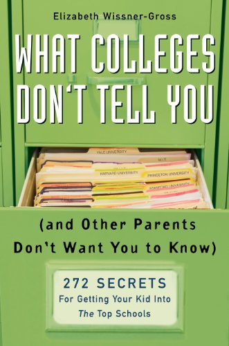 Elizabeth Wissner-Gross - What Colleges Don't Tell You (And Other Parents Don't Want You to Know)