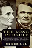 The Long Pursuit: Abraham Lincolns Thirty-Year Struggle with Stephen Douglas for the Heart and Soul of America