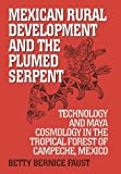 img - for Mexican Rural Development and the Plumed Serpent by Faust, Betty Bernice, Serpent, The Plumed, Development, Rura (1999) Paperback book / textbook / text book