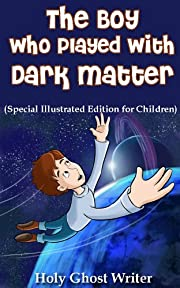 The Boy Who Played With Dark Matter  (Special Illustrated Edition for Children) (Count of Monte Cristo Illustrated for Children)