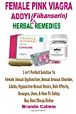 Female Pink Viagra, Addyi & Herbal Remedies: 3 in 1 Perfect Solution To Female Sexual Dysfunction, Sexual Arousal Disorder, Libido, Hypoactive Sexual Uses, How To Safely Buy Best Cheap Online