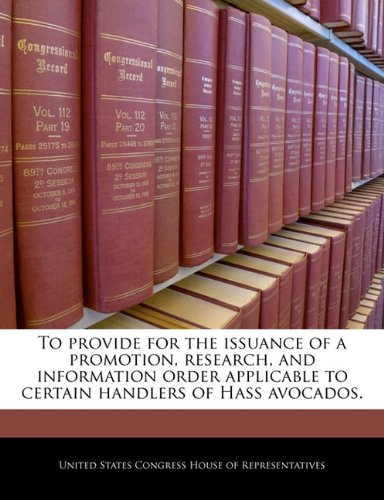 To provide for the issuance of a promotion, research, and information order applicable to certain handlers of Hass avocados.