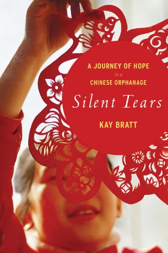 Silent Tears: A Journey of Hope in a Chinese Orphanage: Kay Bratt: 9780547744964: Amazon.com: Books