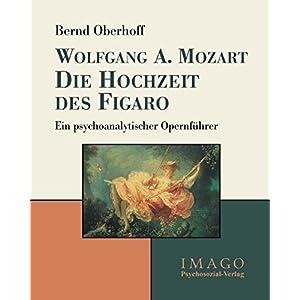 Wolfgang A. Mozart: Die Hochzeit des Figaro: Ein psychoanalytischer Opernführer (Imago)