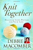 Knit Together: Discover God&#39;s Pattern for Your Life