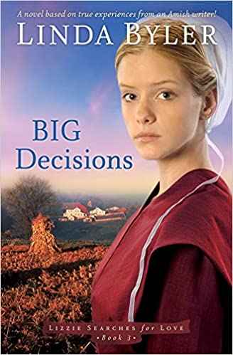 Big Decisions: A Novel Based On True Experiences From An Amish Writer! (Lizzie Searches for Love)