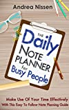 The Daily Note Planner For Busy People: Make Use Of Your Time Effectively With This Easy To Follow Note Planning Guide (Note Taking, Time Management, Management ... Management For Dummies, Stress Reduction)