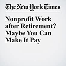 Nonprofit Work after Retirement? Maybe You Can Make It Pay Other by Christopher Farrell Narrated by Barbara Benjamin-Creel