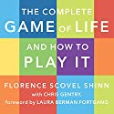 The Complete Game of Life and How to Play It (       UNABRIDGED) by Chris Gentry, Florence Scovel Shinn Narrated by C. S. E. Cooney