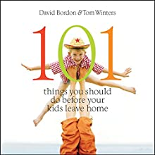 101 Things You Should Do Before Your Kids Leave Home Audiobook by David Bordon, Tom Winters Narrated by Dan Woren
