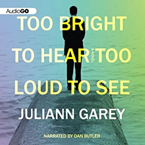 Too Bright to Hear Too Loud to See | [Juliann Garey]