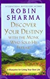 Discover Your Destiny with the Monk Who Sold His Ferrari: A Blueprint for Living Your Best Life (0060756691) by Sharma, Robin