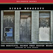 The Beautiful Things That Heaven Bears | [Dinaw Mengestu]