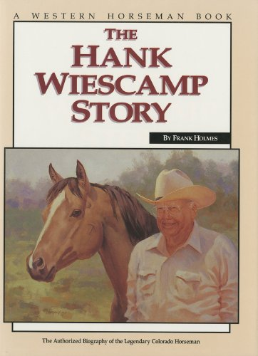 Hank Wiescamp Story (HC): The Authorized Biography of the Legendary Colorado Horseman