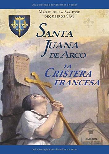Santa Juana de Arco La cristera francesa  [Sequeiros, Hna. Marie de la Sagesse] (Tapa Blanda)