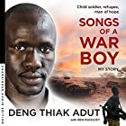 Songs of a War Boy Audiobook by Deng Thiak Adut, Ben Mckelvey Narrated by Ben Mckelvey, Blessing Mokgohloa