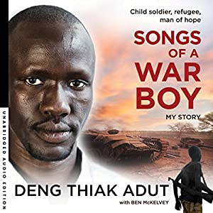 Songs of a War Boy Audiobook by Deng Thiak Adut, Ben Mckelvey Narrated by Blessing Mokgohloa, Ben Mckelvey