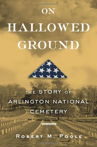 On Hallowed Ground: The Story of Arlington National Cemetery [Hardcover] [2009] (Author) Robert M M. Poole, Robert M Poole PDF