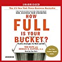 How Full Is Your Bucket?: Positive Strategies for Work and Life (       UNABRIDGED) by Tom Rath, Donald O. Clifton Narrated by Tom Rath