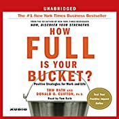 How Full Is Your Bucket?: Positive Strategies for Work and Life | [Tom Rath, Donald O. Clifton]