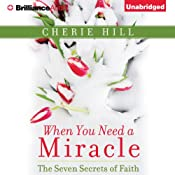 When You Need a Miracle: The Seven Secrets of Faith | [Cherie Hill]