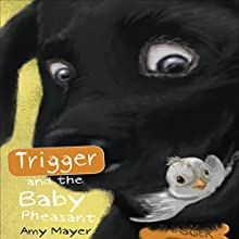Trigger and the Baby Pheasant (       UNABRIDGED) by Amy Mayer Narrated by Wes Yeager