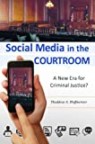Social Media in the Courtroom: A New Era for Criminal Justice?