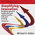 Simplifying Innovation: Doubling Speed to Market and New Product Profits with Your Existing Resources: Guided Innovation (       UNABRIDGED) by Michael A. Dalton Narrated by Ann M. Richardson