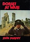 Dorset at war (0902129333) by Murphy, John